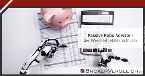 Passive Robo Advisor- der Weisheit letzter Schluss?